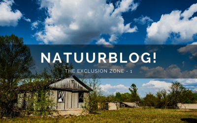 Natuurblog: The Exclusion Zone (deel 1)