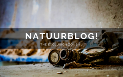 Natuurblog: The Exclusion Zone (deel 2)